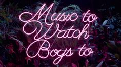 music to watch boys to | Tumblr