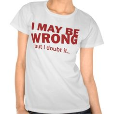 I may be wrong, but I doubt it... T Shirts