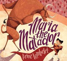 MARIA THE MATADOR written and illustrated by Anne Lambert. Maria wants to be a matador because the prize is churros. What she finds is that you don't have to be a fighter to get the prize. In fact, you will come out with more than what you hoped for. Great Books, New Books, The Story Of Ferdinand, Dance Class, Read Aloud, Early Learning, Audio Books, Childrens Books, This Book