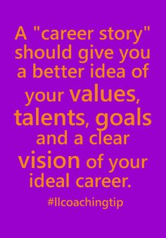 "A ""career story"" should give you a better idea of your values, talents, goals and a clear vision of your ideal career."