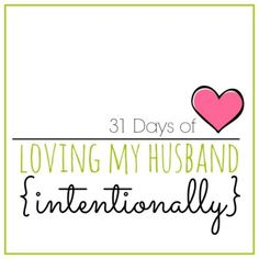 31 Days of Loving My Husband Intentionally by Serving Joyfully. {Click to read}
