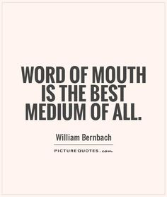 Word of mouth is the best medium of all. Business quotes on PictureQuotes.com.
