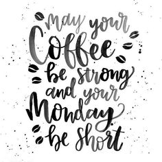 May your coffe be stronge and your monday short by @letteredbyjo - Daily typography love - #typostrate -  typostrate.com