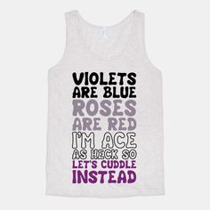 Violets Are Blue, Roses Are Red, I'm Ace As Heck, So Let's Cuddle Instead