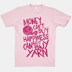 Money can't buy happiness? Yeah sure, whatever right? Maybe it can't buy happiness, but it can buy yarn, and thats pretty much the same thing right? You can make the cutest scarves, and sweaters, and those are things that can make you happy.