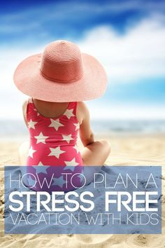 How to Plan a Stress Free Vacation with Kids- Great travel tips and activities for your next family vacation.