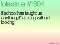 If school has taught us anything, it's texting without looking.