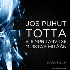 Jos puhut totta, ei sinun tarvitse muistaa mitään. — Mark Twain Motivational Quotes For Life, Wise Quotes, Happy Quotes, Inspirational Quotes, Carpe Diem Quotes, Insightful Quotes, Truth Of Life, Seriously Funny, Self Motivation