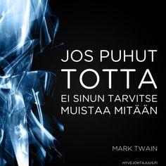 Jos puhut totta, ei sinun tarvitse muistaa mitään. — Mark Twain