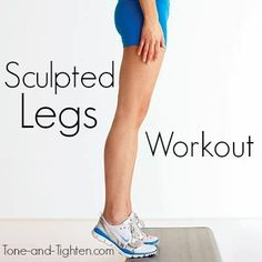 How to get sculpted legs workout - this seriously left me sore for three days! Tone-and-Tighten.com