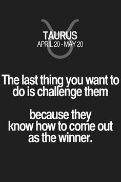 The last thing you want to do is challenge them because they know how to come out as the winner.