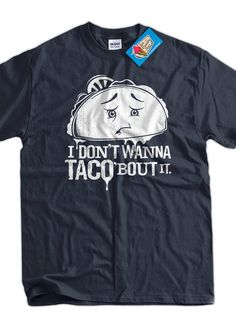 Funny Taco bout it TShirt funny Geek Geeks I dont by IceCreamTees, $14.99