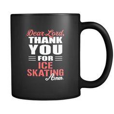 Ice skating Dear Lord, thank you for Ice skating Amen. 11oz Black Mug