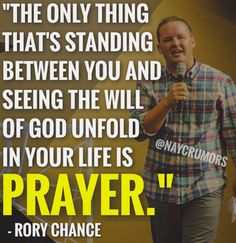 """""""The only thing that's standing between you and seeing the will of God unfold in your life is prayer."""""""