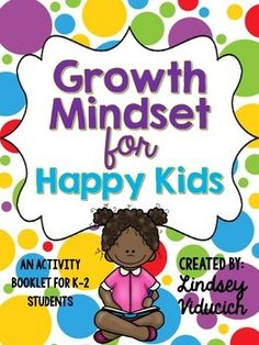 "This packet is designed to help teach your K-2 students about ""Growth Mindset"" vs. ""Fixed Mindset"" in their learning. The activities are an excellent complement to lessons on the Seven Habits of Happy Kids.Included in this packet are:*1 Sorting Activity/Bulletin Board*2 Worksheets for Student Reflection"