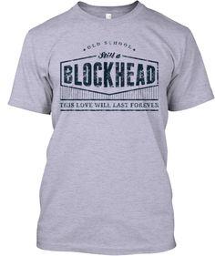 Limited Edition Still a Blockhead Shirts | Teespring