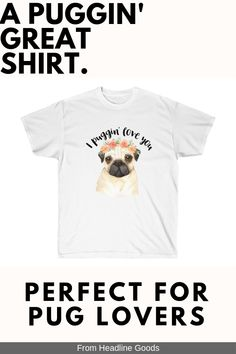 06b454e2 This funny pug t shirt is just right for dog lovers or pug owners. A