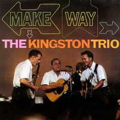 """Make Way"" (1961, Capitol) by The Kingston Trio."
