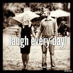 laugh every day!