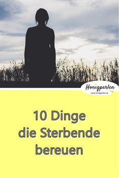 10 Dinge, die du jetzt tun stolltest oder: Was Sterbende bereuen – 10 things that make us happy at the end of our days. Mental Training, Making Life Easier, Body And Soul, Live In The Now, Love Your Life, Motivation, Regrets, Yoga Fitness, Illusions