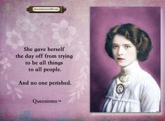 She gave herself the day off from trying to be all things to all people. And no one perished. - Queenisms™