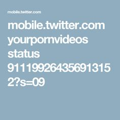 mobile.twitter.com yourpornvideos status 911199264356913152?s=09