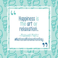 """Think of consistent attention to relaxation as a round-the-clock investment. To promote relaxation, use self-directed phrases such as """"I feel supremely calm"""" that cultivate sensations of warmth and heaviness in different regions of the body. Happiness Quotes, Happy Quotes, Maxwell Maltz, Relaxing Art, Live Happy, Acting, Investing, Self, Clock"""