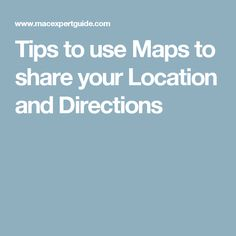 Tips to use Maps to share your Location and Directions