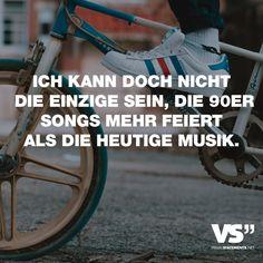 Visual Statements®️️ Ich kann doch nicht die Einzige sein, die 90er Songs mehr feiert als die heutige Musik. Sprüche / Zitate / Quotes / Musik / Emotionen / Lieder / singen / witzig / nachdenken / Song/ Sound / Bands / laut