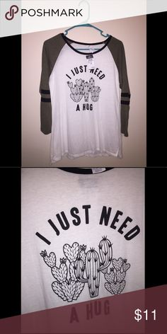 """Rue 21 cactus baseball tee Cactus baseball tee """"I just need a hug""""  Willing to bundle! I ship quickly within 2-3 days of purchase, except on holidays. Rue21 Tops Tees - Long Sleeve"""