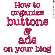 How to Organize Buttons & Ads on your Blog & Sidebar from DianaRambles.com #blogging