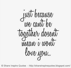 Just because we can't be together doesn't mean I won't love you...  #Love #lovelessons #loveadvice #lovequotes #quotesonlove #lovequotesandsayings #together #loveyou #happyvalentinesday #shareinspirequotes #share #inspire #quotes
