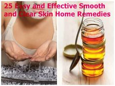 25 Easy and Effective Smooth and Clear Skin Home Remedies. I might find one perfect skin care here...