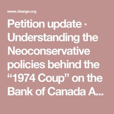 """Petition update · Understanding the Neoconservative policies behind the """"1974 Coup"""" on the Bank of Canada Act of 1938 · Change.org"""
