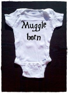 Muggle  Born Onesie Harry Potter by CraftsByKarina on Etsy, $15.00. Ha Ha Wyatt NEEDS this!