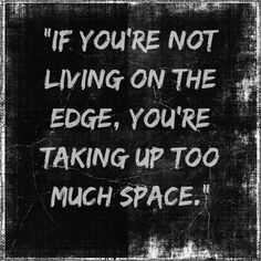 If you're not living on the edge....