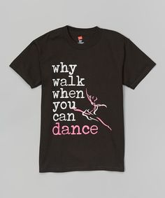 Look at this Dance World Bazaar Black 'Why Walk' Tee - Girls