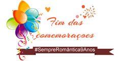 SEMPRE ROMÂNTICA!!: Fim das comemorações #SempreRomântica9Anos