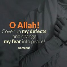 O Allah! Cover up my defects and change my fear into peace. Allah Quotes, Muslim Quotes, Quran Quotes, Religious Quotes, Strong Quotes, Faith Quotes, Wisdom Quotes, Life Quotes, Qoutes