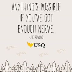 'Anything's possible if you've got enough nerve' - words of wisdom from J.K.Rowling, author of the Harry Potter series, that make us feel super motivated for 2015! - USQ