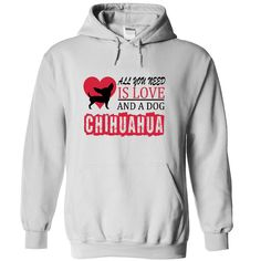 (Tshirt Order) All you need is love and a dog chihuahua [Hot Discount Today] T…