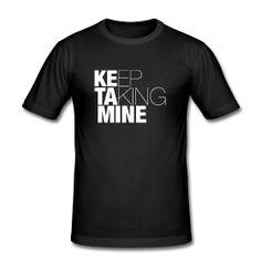 Men's Slim Fit T-Shirt ~ KEEP TAKING MINE - KETAMINE