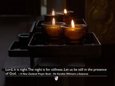 Lord, it is night. The night is for stillness. Let us be still in the presence of God. ~ A New Zealand Prayer Book - He Karakia Mihinare o Aotearoa