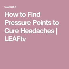 How to Find Pressure Points to Cure Headaches | LEAFtv