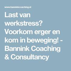 Last van werkstress? Voorkom erger en kom in beweging! - Bannink Coaching & Consultancy