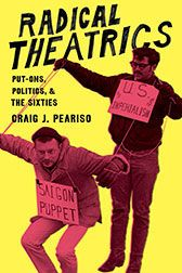 """Radical Theatrics: Put-Ons, Politics, and the Sixties"" by Craig J. Peariso"