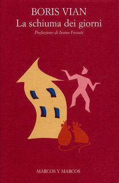 """Boris Vian, """"La Schiuma Dei Giorni"""", Marcos Y Marcos.  """"Gira e rigira, anche rileggendo La schiuma dei giorni di Boris Vian a tantissimi anni dalla prima volta, bisogna dare ragione a Queneau: è il più straziante dei romanzi d'amore. Ma non è solo un romanzo d'amore."""" Gianni Mura http://www.marcosymarcos.com/la_schiuma_dei_giorni/la_schiuma.html"""