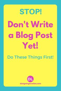 Stop! Don't Write a Blog Post Yet! Do These Things First! (#WriteABlogPostStepByStep) via @Designing Lovelies