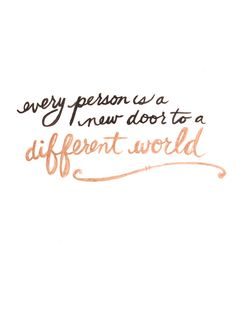 Every person is a new door....