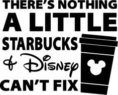 There is nothing that a little Starbucks and Disney can't fix SVG dxf eps File, Disney Shirt for your Florida Vacation, Coffee, Starbuck Starbucks Quotes, Disney Starbucks, Starbucks Coffee, Disney Diy, Disney Crafts, Disney Trips, Disney Stuff, Mickey Mouse Outfit, Mickey Mouse Art